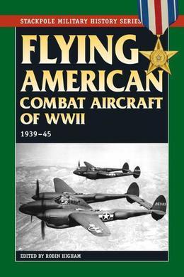 Flying American Combat Aircraft of World War II: 1939-45