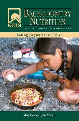 NOLS Backcountry Nutrition: Eating Beyond the Basics