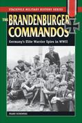 The Brandenburger Commandos: Germany's Elite Warrior Spies in World War II
