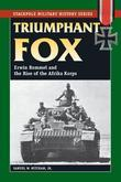 Triumphant Fox: Erwin Rommel and the Rise of the Afrika Korps