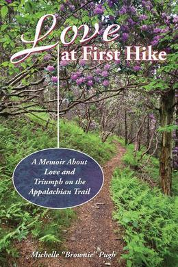 Love at First Hike: A Memoir About Love and Triumph on the Appalachian Trail