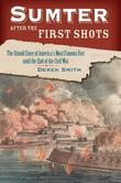 Sumter After the First Shots: The Untold Story of America's Most Famous Fort until the End of the Civil War
