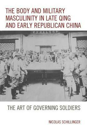 The Body and Military Masculinity in Late Qing and Early Republican China: The Art of Governing Soldiers