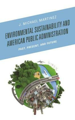 Environmental Sustainability and American Public Administration: Past, Present, and Future