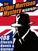 The Arthur Morrison Mystery MEGAPACK®