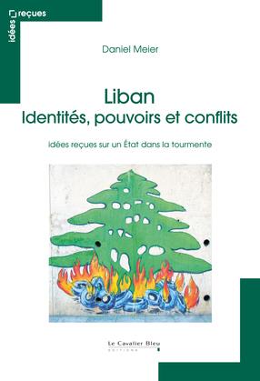 Liban - identités, pouvoirs et conflits