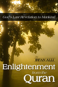 Enlightenment from the Quran  - God's Last Revelation to Mankind