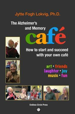 The Alzheimer's and Memory Café: How to Start and Succeed with Your Own Caf