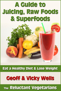 A Guide to Juicing, Raw Foods & Superfoods: Eat a Healthy Diet & Lose Weight