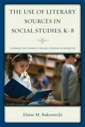 The Use of Literary Sources in Social Studies, K-8: Techniques for Teachers to Include Literature in Instruction