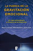 La fuerza de la gravitación emocional. Un viaje extraordinario al universo de las emociones