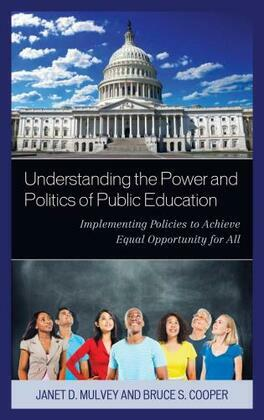 Understanding the Power and Politics of Public Education: Implementing Policies to Achieve Equal Opportunity for All