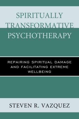 Spiritually Transformative Psychotherapy: Repairing Spiritual Damage and Facilitating Extreme Wellbeing