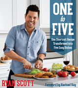 One To Five: One Shortcut Recipe Transformed Into Five Easy Dishes