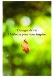 Changer de vie 7 histoires pour vous inspirer