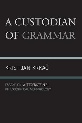 A Custodian of Grammar: Essays on Wittgenstein's Philosophical Morphology