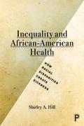 Inequality and African-American health: How racial disparities create sickness