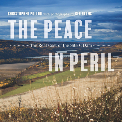 The Peace in Peril: The Real Cost of the Site C Dam