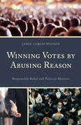 Winning Votes by Abusing Reason: Responsible Belief and Political Rhetoric
