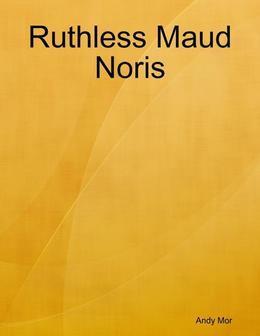Ruthless Maud Noris