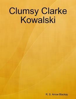 Clumsy Clarke Kowalski