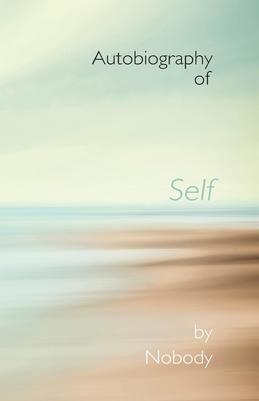 Autobiography of Self by Nobody: The Autobiography We All Live