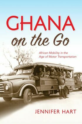 Ghana on the Go: African Mobility in the Age of Motor Transportation