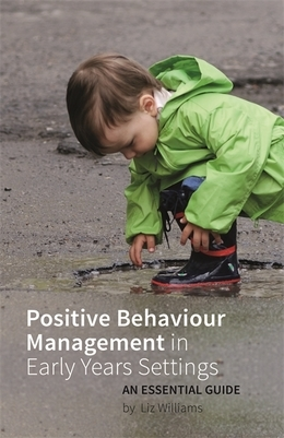 Positive Behaviour Management in Early Years Settings: An Essential Guide