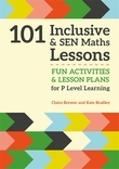 101 Inclusive and SEN Maths Lessons: Fun Activities and Lesson Plans for P Level Learning