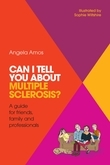 Can I tell you about Multiple Sclerosis?: A guide for friends, family and professionals