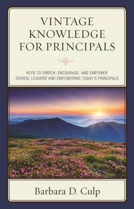 Vintage Knowledge for Principals: Keys to Enrich, Encourage, and Empower School Leaders and Empowering Today's Principals