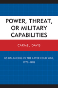 Power, Threat, or Military Capabilities: US Balancing in the Later Cold War, 1970-1982