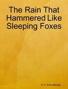 The Rain That Hammered Like Sleeping Foxes