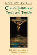 Christ's Fulfillment of Torah and Temple: Salvation according to Thomas Aquinas