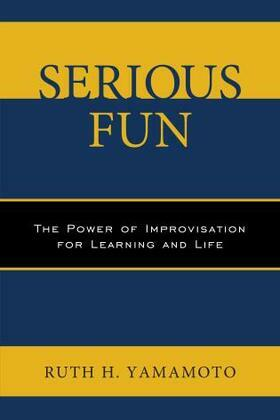 Serious Fun: The Power of Improvisation for Learning and Life