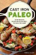 Cast Iron Paleo: 101 One-Pan Recipes for Quick-and-Delicious Meals plus Hassle-free Cleanup