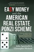 EASY MONEY and the American Real Estate Ponzi Scheme: From your pocket to theirs, the insiders' view of the Great Housing Recession, and how it's happ