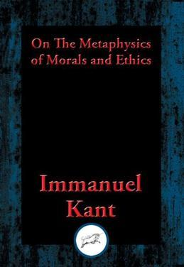 On The Metaphysics of Morals and Ethics: Groundwork of the Metaphysics of Morals, Introduction to the Metaphysic of Morals, The Metaphysical Elements