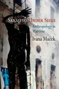 Sarajevo Under Siege: Anthropology in Wartime