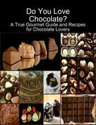 Do You Love Chocolate: A True Gourmet Guide and Recipes for Chocolate Lovers