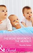 The More Mavericks, The Merrier! (Mills & Boon Cherish) (Montana Mavericks: The Baby Bonanza, Book 6)