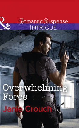 Overwhelming Force (Mills & Boon Intrigue) (Omega Sector: Critical Response, Book 5)