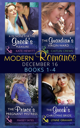 Modern Romance December 2016 Books 1-4: A Di Sione for the Greek's Pleasure / The Prince's Pregnant Mistress / The Greek's Christmas Bride / The Guardian's Virgin Ward (Mills & Boon e-Book Collections)