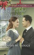 Cowgirl Under The Mistletoe (Mills & Boon Love Inspired Historical) (Four Stones Ranch, Book 4)