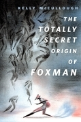 The Totally Secret Origin of Foxman: Excerpts from an EPIC Autobiography