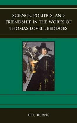 Science, Politics, and Friendship in the Works of Thomas Lovell Beddoes