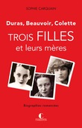 Trois filles et leurs mères - Duras, Colette, Beauvoir
