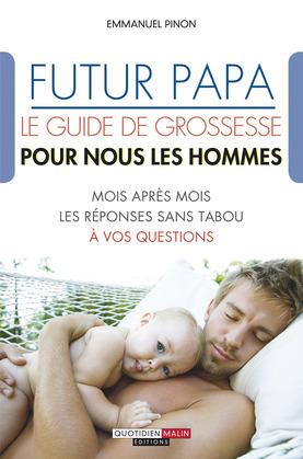 Futur papa, le guide de grossesse pour nous les hommes
