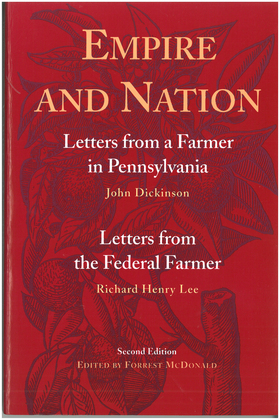 Empire and Nation: Letters from a Farmer in Pennsylvania; Letters from the Federal Farmer