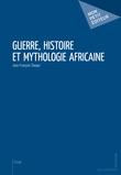 Guerre, histoire et mythologie africaine